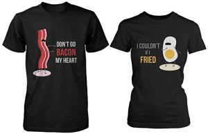 365 In Love Don't Go Bacon My Heart; I Couldn't If I Fried Matching Couple Shirts
